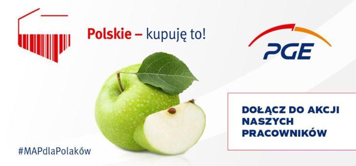 """Gorąco zapraszamy do wsparcia akcji """"Polskie – kupuję to!"""" zainicjowanej przez naszego partnera PGE Polska Grupa Energetyczna."""